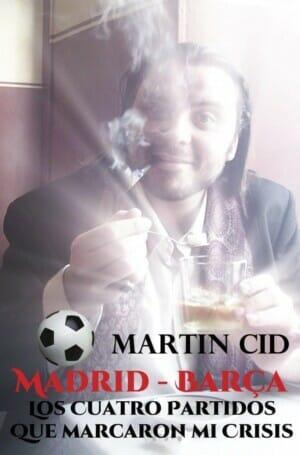 Madrid - Barcelona, Los Siete Partidos que Marcaron mi Crisis, de Martin Cid