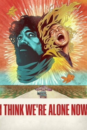 "Poster for the movie ""I Think We're Alone Now"""