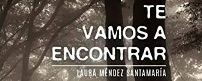Te vamos a encontrar'. Laura Méndez Santamaría