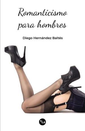 Romanticismo para Hombres, de Diego Hernández Baltés