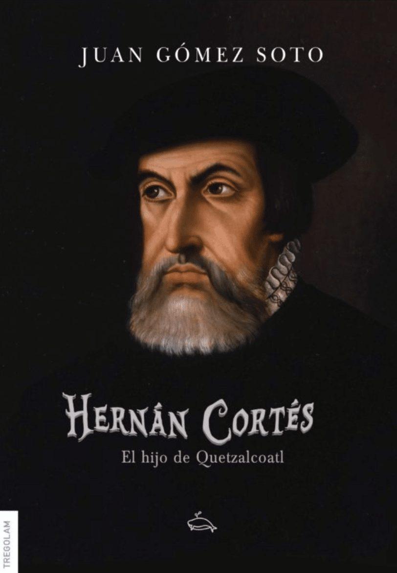 Hernán Cortés, el hijo de Quetzalcoátl, Juan Gómez Soto