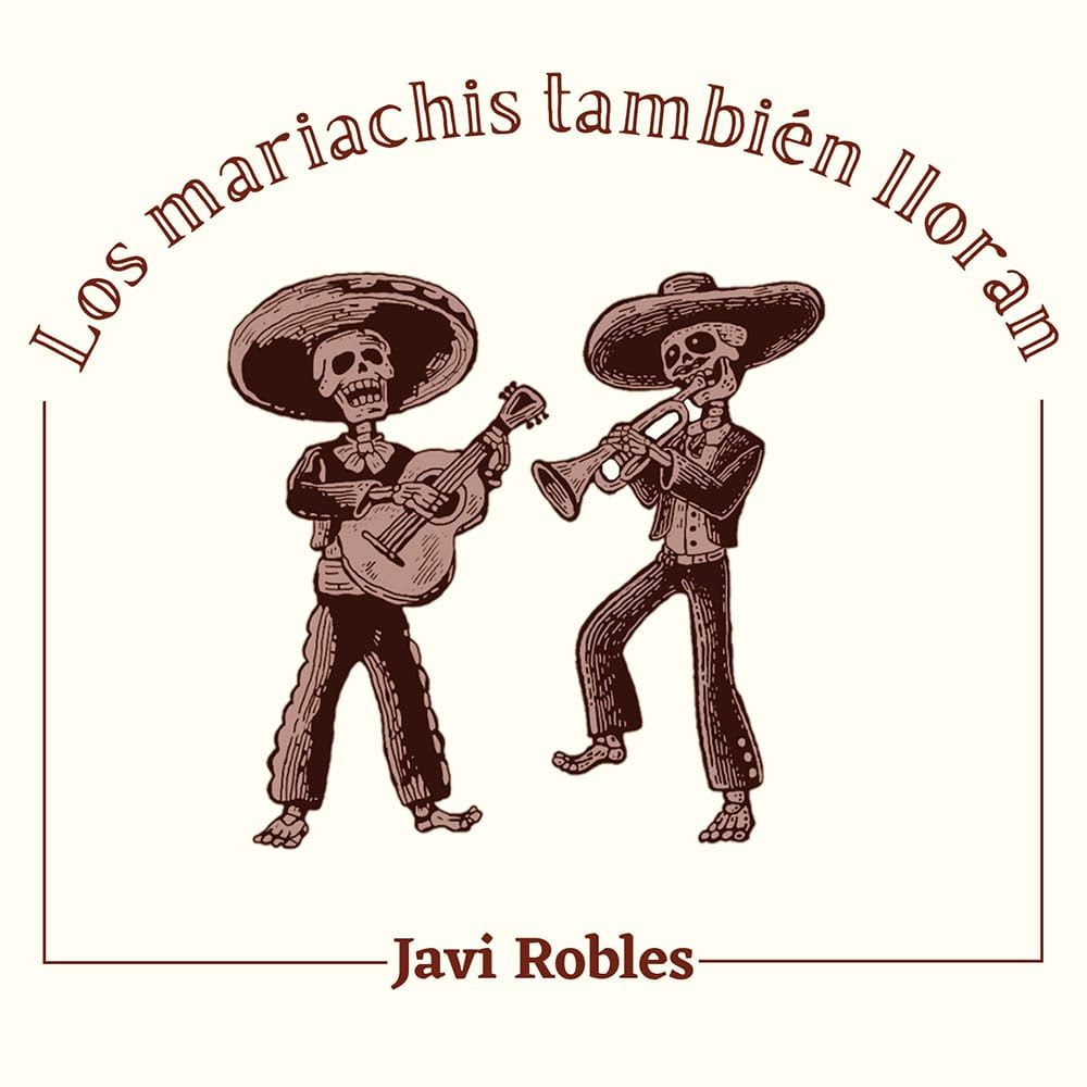 Los Mariachis También Lloran, de Javi Robles