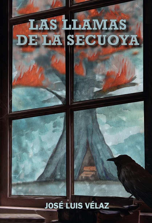 Las Llamas de la Secuoya, de José Luis Velaz